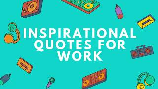 Top 10 Inspirational Quotes for Work - Quote Bold