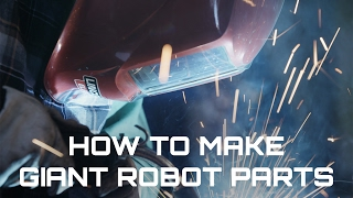 How To Make Giant Robot Parts (Behind The Scenes)