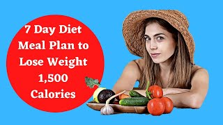 7 Day Diet Meal Plan to Lose Weight 1,500 Calories | Step By Step Meal Plan