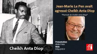 Jean-Marie Le Pen Avait Agressé Cheikh Anta Diop