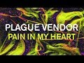 "Plague Vendor - ""Pain In My Heart"" (Lyric Video)"