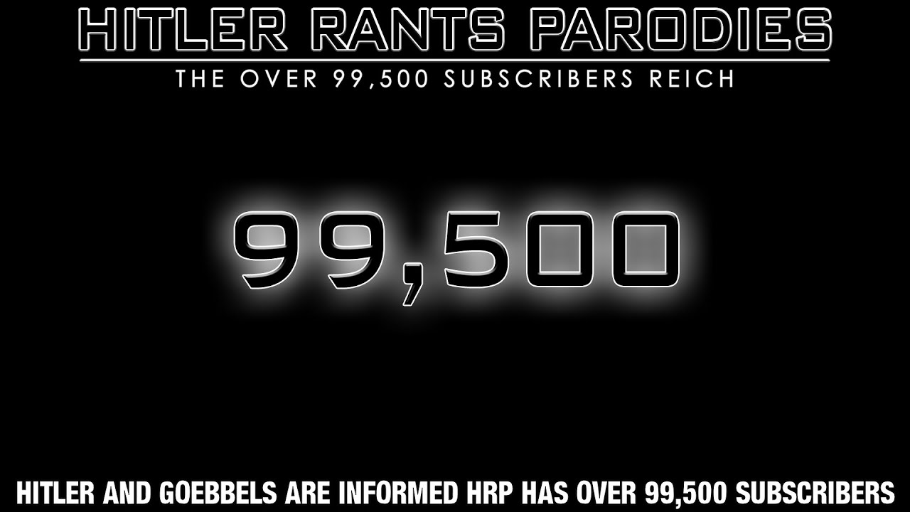 Hitler and Goebbels are informed HRP has over 99,500 subscribers