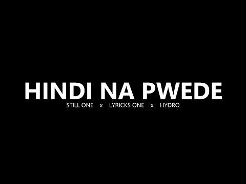 Hindi na pwede - Still One , Lyricks One and Hydro