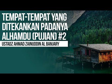 Tempat-tempat Yang Ditekankan Padanya Alhamdu (Pujian) #2 - Ustadz Ahmad Zainuddin Al Banjary