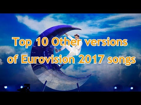 Top 10 Other versions of Eurovision 2017 songs