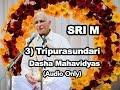 Sri M - (Short Audio) - 3) Tripurasundari - The Dasha Mahavidyas