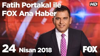 24 Nisan 2018 Fatih Portakal ile FOX Ana Haber