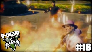 "B-TEAM GTA 5 Online Part 16 - ""EVERYONE IS ON FIRE!!!"" Grand Theft Auto V PC Gameplay"