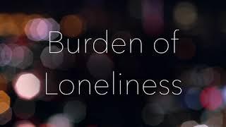 Burden of Loneliness