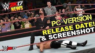 WWE 2K17 NEWS: PC RELEASE DATE Announced❗, Versions, SCREENSHOT, & PC Specs [#WWE2K17 News]