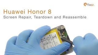 Huawei Honor 8 Screen Repair, Teardown and Reassemble - Fixez.com