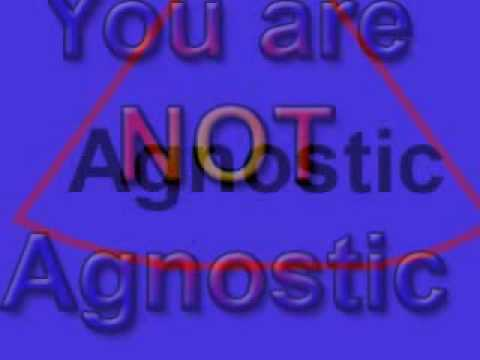You are not Agnostic