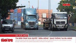 """Tìm biện pháp giải quyết """"điểm nóng"""" giao thông tại Đà Nẵng"""