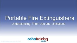 Free OSHA Training Tutorial - Portable Fire Extinguishers - Understanding Their Use and Limitations