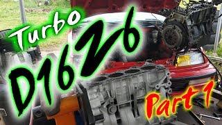 Turbo D16Z6 Civic Build [Part 1 of 3]
