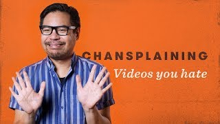 Videos You Hate - Chansplaining