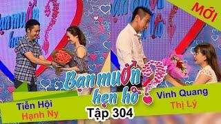 BẠN MUỐN HẸN HÒ | Tập 304 UNCUT | Tiễn Hội - Hạnh Ny | Vinh Quang - Thị Lý | 280817 💖