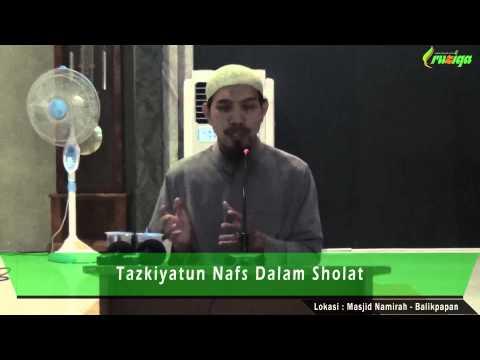 Ust. Muhammad Rofi'i - Tazkiyatun Nafs Dalam Sholat