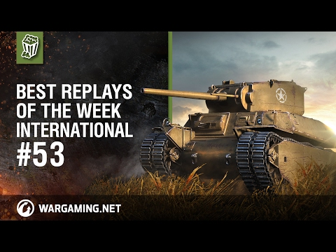 World of Tanks Best Replays of the Week International #53 - World of Tanks PC