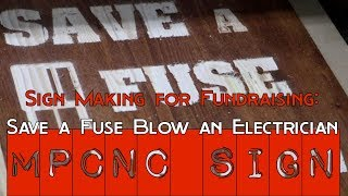 MPCNC Sign for Fundraising - Save a fuse blow an electrician