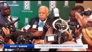 BICIG/GABON : LE DG FAIT LA LUMIERE ET RASSURE SA CLIENTELE