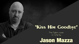 """KISS HIM GOODBYE"" - The Nylons cover by Jason Mazza"