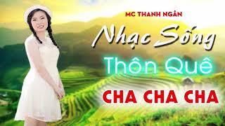 LK NHẠC SỐNG THÔN QUÊ CHA CHA CHA - MC THANH NGÂN