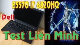 Chơi Liên minh huyền thoại LOL trên Laptop Dell E5570 i7 6820HQ