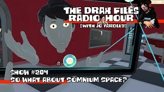 The Drax Files Radio Hour STREAM [show 204: So what about Somnium Space?]