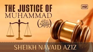 The Justice Of Muhammad ()? Must Watch ? by Sheikh Navaid Aziz ? TDR Production