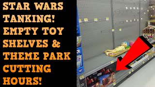 Star Wars TANKING! Theme Park Cuts Hours & Toy Shelves Empty!
