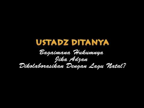 Ustadz Ditanya: Bagaimana Hukumnya Adzan Dikolaborasikan Dengan Lagu Natal - Ustadz Badru Salam, Lc