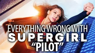 "Everything Wrong With Supergirl ""Pilot"""