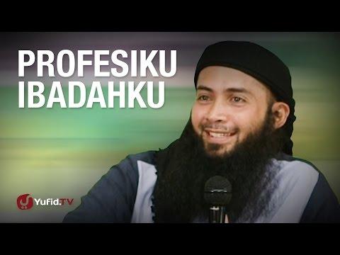Kajian Umum: Profesiku Ibadahku - Ustadz Dr. Syafiq Riza Basalamah, M.A