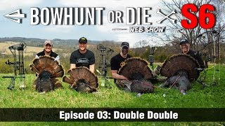Bowhunt Or Die Season 06 Episode 03: Double Double