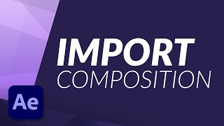 IMPORT A COMPOSITION FROM ONE PROJECT TO ANOTHER 'NEW' PROJECT IN AFTER EFFECTS