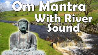 Mantra OM by tibetan monks - Meditation with river sound - Relax with water sound - Best Cill out
