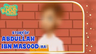 Sahaba Stories - Companions Of The Prophet | Abdullah Ibn Masood(RA) | Part 2 | Islamic Kids Stories