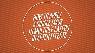 How to Apply a Single Mask to Multiple Layers in After Effects