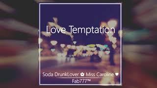 Love Temptation .•*featuring*•. Soda DrunkLover & ✿ Miss Caroline ♥ - Fab777™