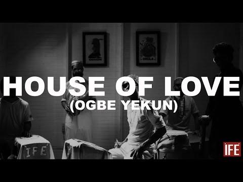 ÌFÉ - House Of Love (Ogbe Yekun)