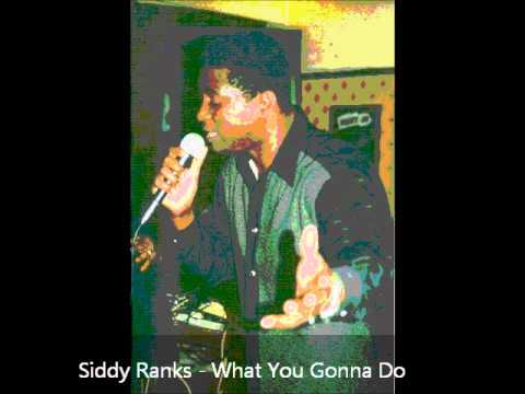 Siddy Ranks - What You Gonna Do