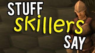 Runescape - Stuff Skillers Say