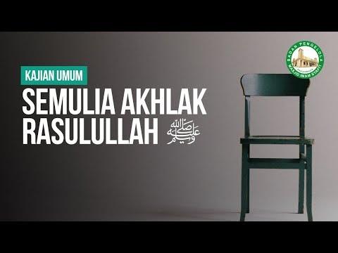 Semulia Akhlak Rasulullah ﷺ - Ustadz Muhammad Hasbi Ridhani