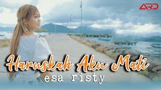 Download lagu Esa Risty - Haruskah Aku Mati | Koplo Version ( )