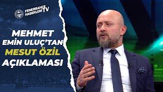 Mesut Özil, Trabzonspor Maçında İlk 11 de Olacak Mı? Mehmet Emin Uluç Açıkladı