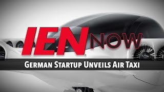 IEN NOW: German Startup Unveils Air Taxi