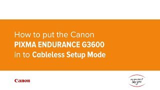 01. How to put the Canon PIXMA G3600 MegaTank in to Cableless Setup Mode