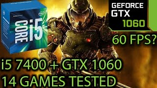 i5 7400 paired with a GTX 1060 - Enough For 60 FPS? - 14 Games Tested