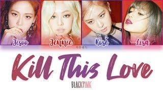 BLACKPINK - KILL THIS LOVE color coded lyrics 가사 | ENG, HAN, ROM